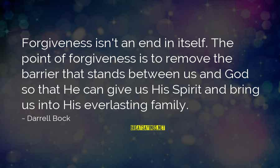 Darrell Sayings By Darrell Bock: Forgiveness isn't an end in itself. The point of forgiveness is to remove the barrier