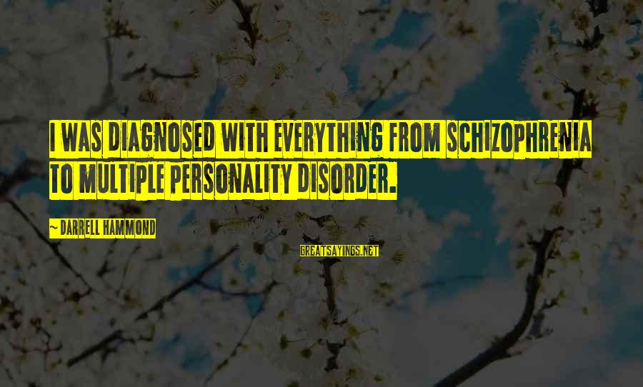 Darrell Sayings By Darrell Hammond: I was diagnosed with everything from schizophrenia to multiple personality disorder.