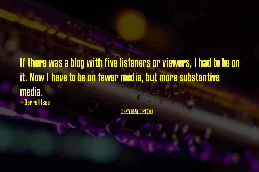 Darrell Sayings By Darrell Issa: If there was a blog with five listeners or viewers, I had to be on