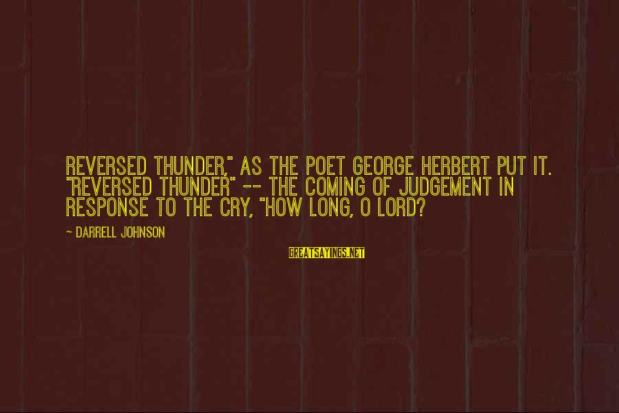 "Darrell Sayings By Darrell Johnson: Reversed Thunder,"" as the poet George Herbert put it. ""Reversed Thunder"" -- the coming of"