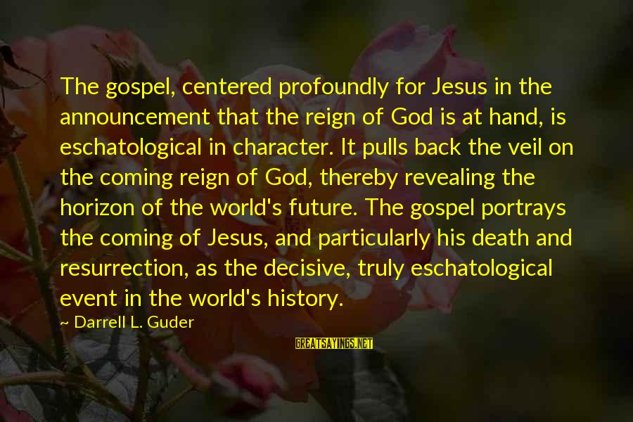 Darrell Sayings By Darrell L. Guder: The gospel, centered profoundly for Jesus in the announcement that the reign of God is