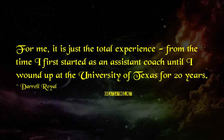 Darrell Sayings By Darrell Royal: For me, it is just the total experience - from the time I first started