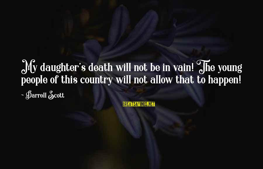 Darrell Sayings By Darrell Scott: My daughter's death will not be in vain! The young people of this country will