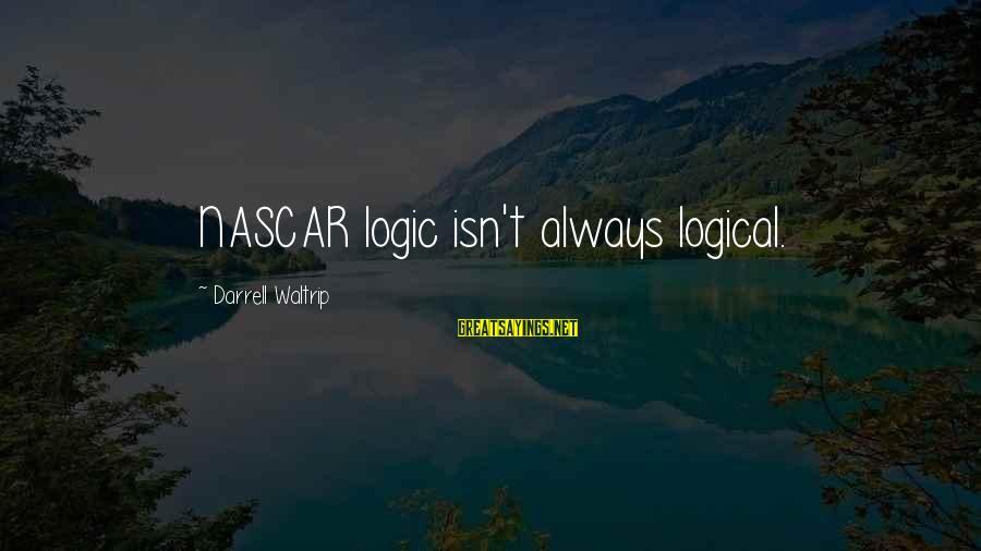 Darrell Sayings By Darrell Waltrip: NASCAR logic isn't always logical.