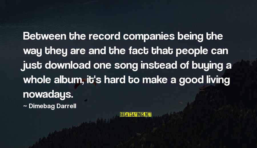 Darrell Sayings By Dimebag Darrell: Between the record companies being the way they are and the fact that people can