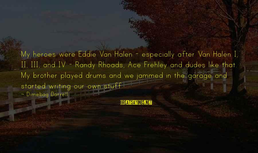 Darrell Sayings By Dimebag Darrell: My heroes were Eddie Van Halen - especially after Van Halen I, II, III, and