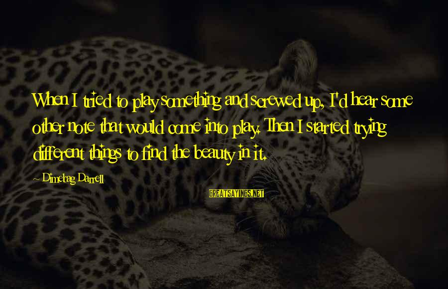 Darrell Sayings By Dimebag Darrell: When I tried to play something and screwed up, I'd hear some other note that