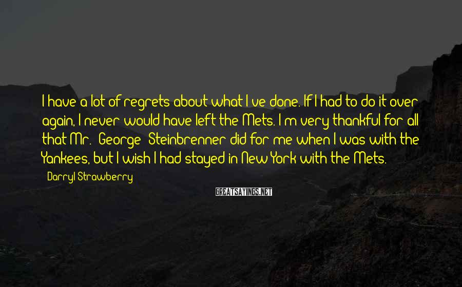 Darryl Strawberry Sayings: I have a lot of regrets about what I've done. If I had to do