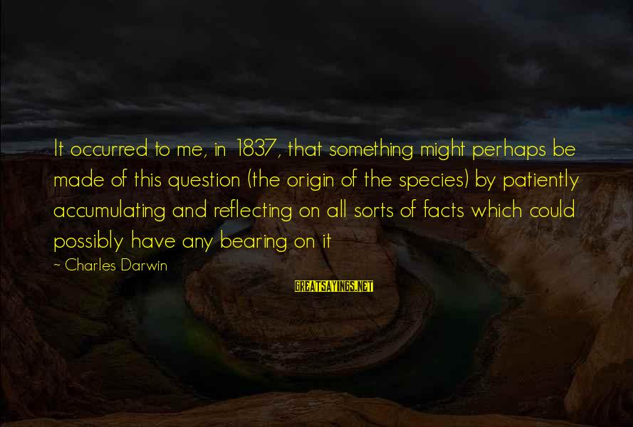 Darwin Species Sayings By Charles Darwin: It occurred to me, in 1837, that something might perhaps be made of this question