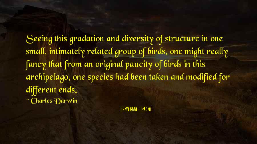 Darwin Species Sayings By Charles Darwin: Seeing this gradation and diversity of structure in one small, intimately related group of birds,