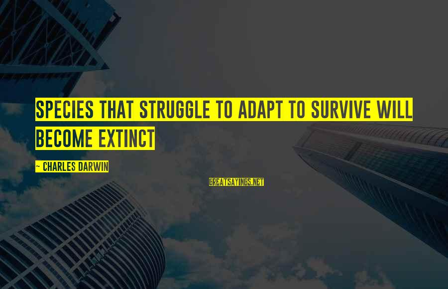 Darwin Species Sayings By Charles Darwin: Species that struggle to adapt to survive will become extinct