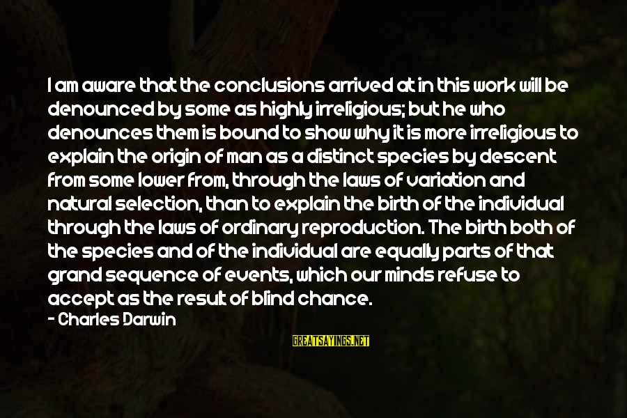 Darwin Species Sayings By Charles Darwin: I am aware that the conclusions arrived at in this work will be denounced by