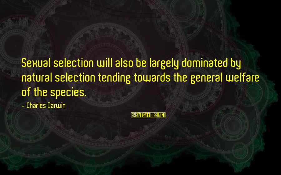 Darwin Species Sayings By Charles Darwin: Sexual selection will also be largely dominated by natural selection tending towards the general welfare