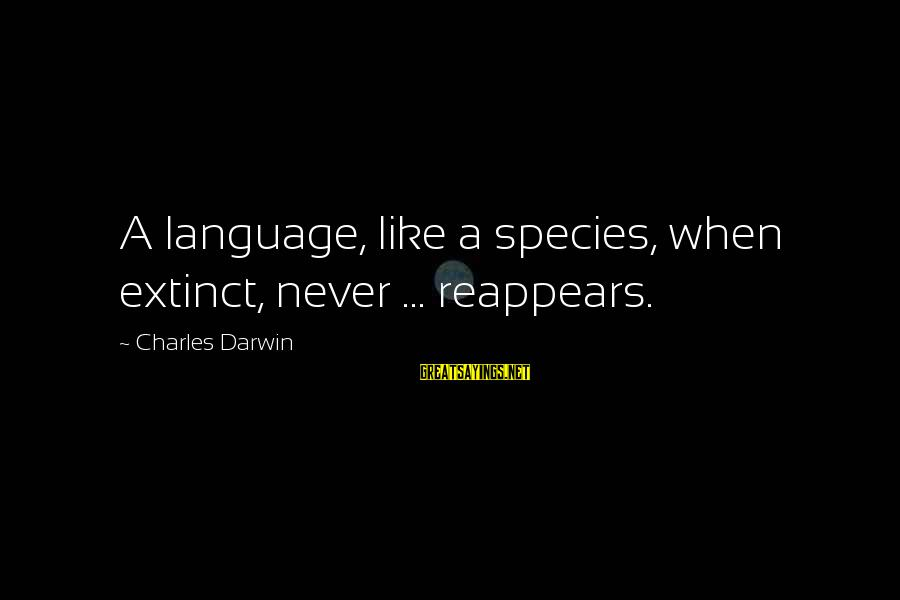 Darwin Species Sayings By Charles Darwin: A language, like a species, when extinct, never ... reappears.