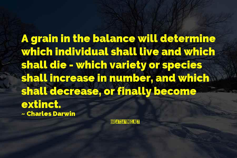 Darwin Species Sayings By Charles Darwin: A grain in the balance will determine which individual shall live and which shall die