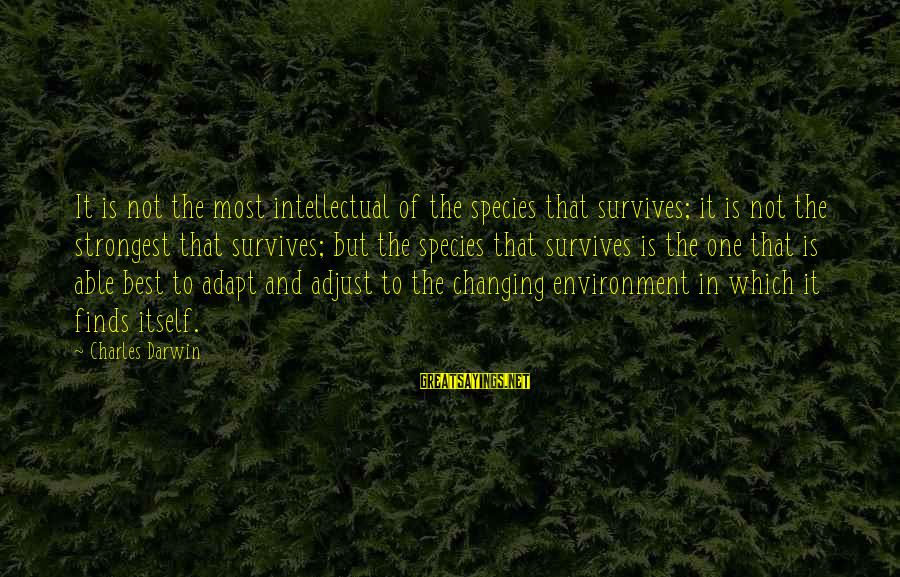 Darwin Species Sayings By Charles Darwin: It is not the most intellectual of the species that survives; it is not the