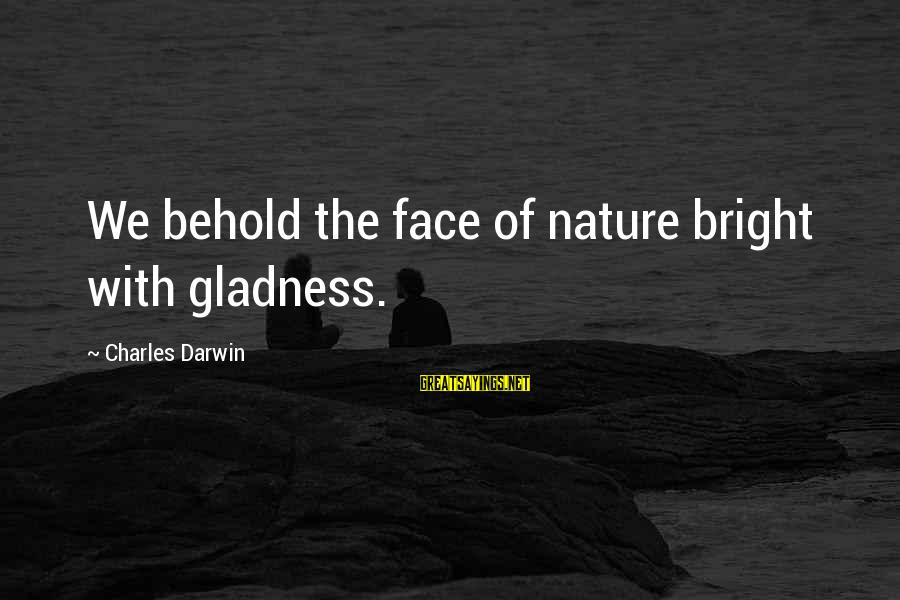 Darwin Species Sayings By Charles Darwin: We behold the face of nature bright with gladness.