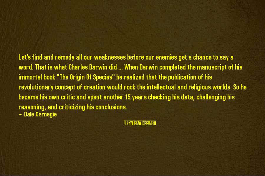 Darwin Species Sayings By Dale Carnegie: Let's find and remedy all our weaknesses before our enemies get a chance to say