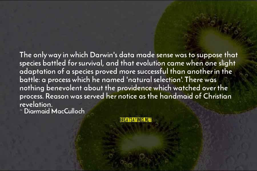 Darwin Species Sayings By Diarmaid MacCulloch: The only way in which Darwin's data made sense was to suppose that species battled