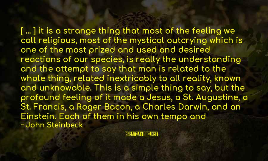 Darwin Species Sayings By John Steinbeck: [ ... ] it is a strange thing that most of the feeling we call