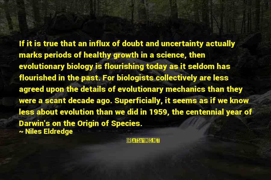 Darwin Species Sayings By Niles Eldredge: If it is true that an influx of doubt and uncertainty actually marks periods of