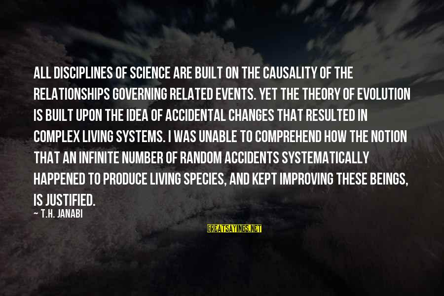 Darwin Species Sayings By T.H. Janabi: All disciplines of science are built on the causality of the relationships governing related events.