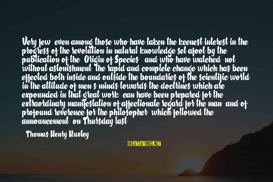 Darwin Species Sayings By Thomas Henry Huxley: Very few, even among those who have taken the keenest interest in the progress of