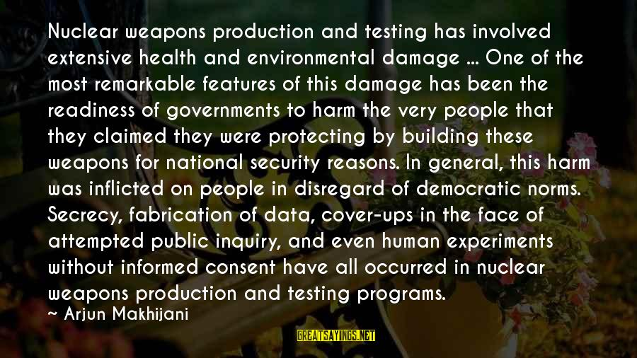 Data Security Sayings By Arjun Makhijani: Nuclear weapons production and testing has involved extensive health and environmental damage ... One of