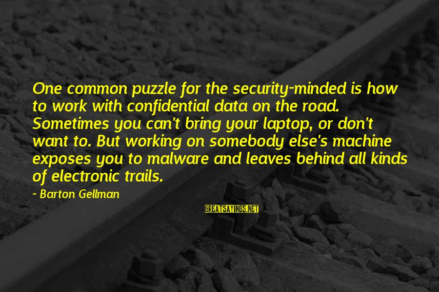 Data Security Sayings By Barton Gellman: One common puzzle for the security-minded is how to work with confidential data on the