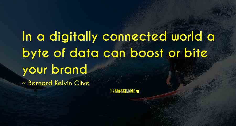 Data Security Sayings By Bernard Kelvin Clive: In a digitally connected world a byte of data can boost or bite your brand