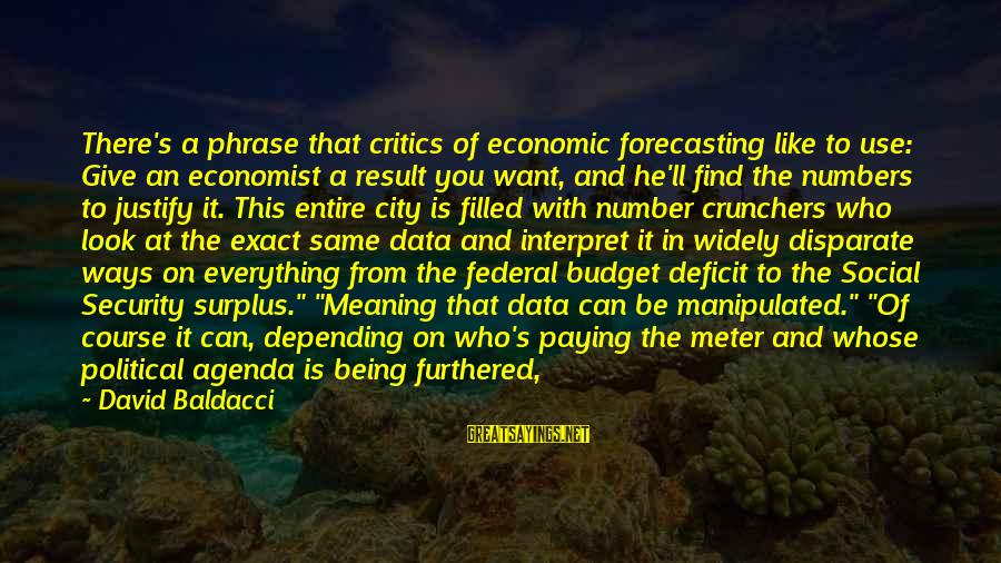 Data Security Sayings By David Baldacci: There's a phrase that critics of economic forecasting like to use: Give an economist a