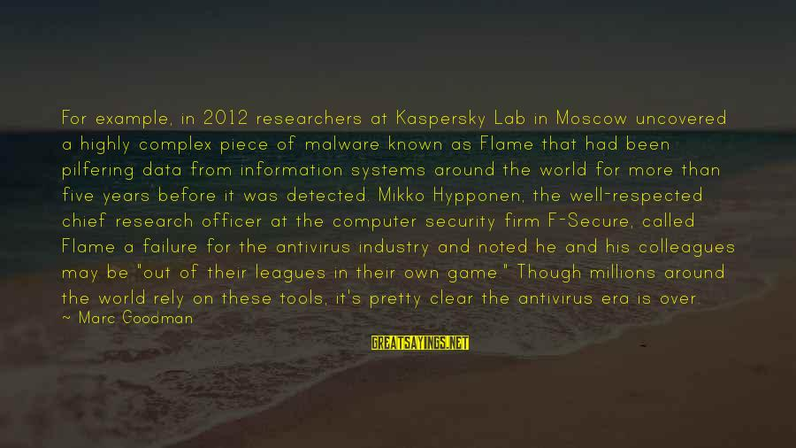 Data Security Sayings By Marc Goodman: For example, in 2012 researchers at Kaspersky Lab in Moscow uncovered a highly complex piece