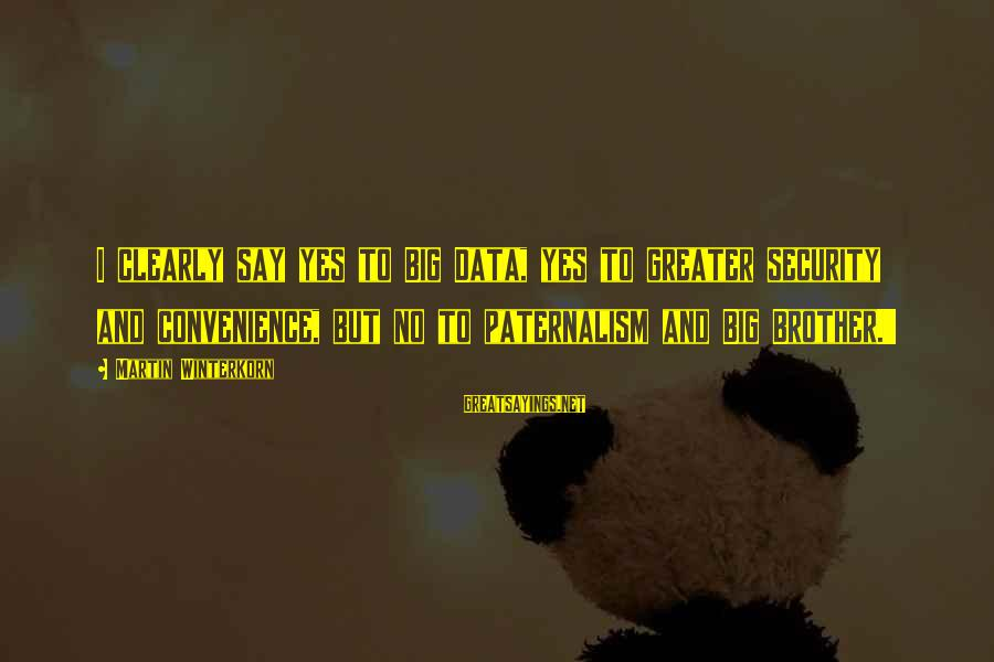 Data Security Sayings By Martin Winterkorn: I clearly say yes to Big Data, yes to greater security and convenience, but no