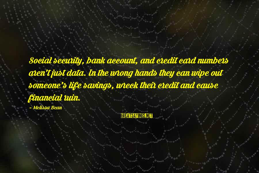 Data Security Sayings By Melissa Bean: Social security, bank account, and credit card numbers aren't just data. In the wrong hands
