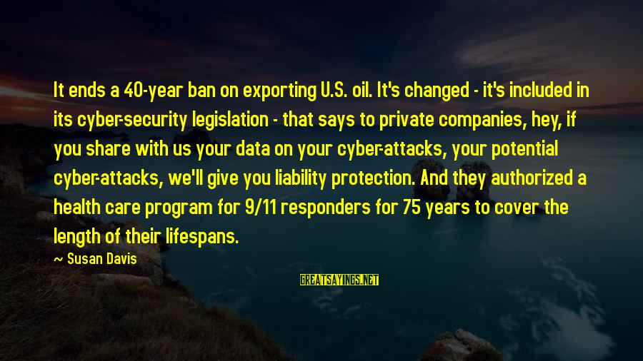 Data Security Sayings By Susan Davis: It ends a 40-year ban on exporting U.S. oil. It's changed - it's included in