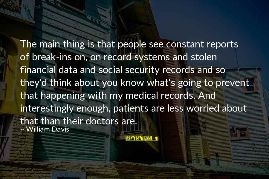 Data Security Sayings By William Davis: The main thing is that people see constant reports of break-ins on, on record systems