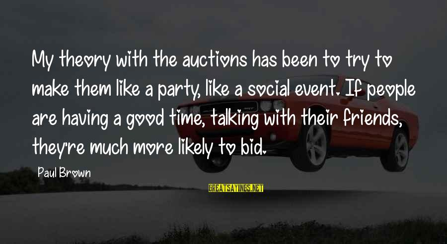 Dating Agency Cyrano Sayings By Paul Brown: My theory with the auctions has been to try to make them like a party,