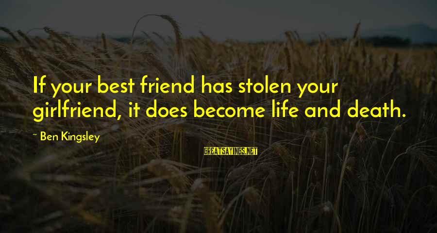 Dating Your Friend Sayings By Ben Kingsley: If your best friend has stolen your girlfriend, it does become life and death.