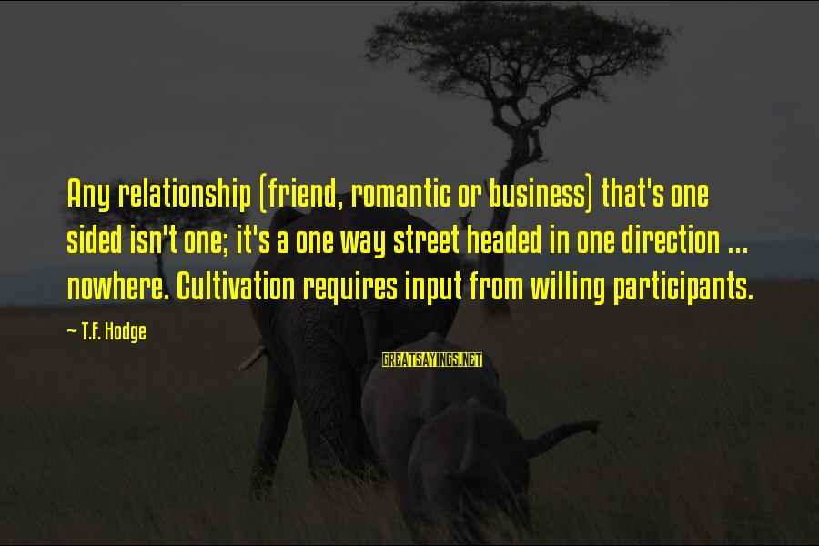 Dating Your Friend Sayings By T.F. Hodge: Any relationship (friend, romantic or business) that's one sided isn't one; it's a one way