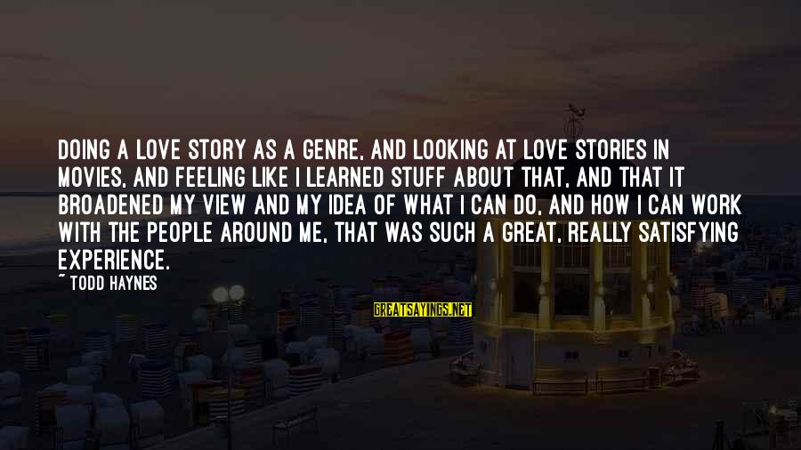 Daubeny Sayings By Todd Haynes: Doing a love story as a genre, and looking at love stories in movies, and