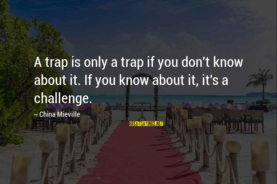 Daughter Kissing Her Mother Sayings By China Mieville: A trap is only a trap if you don't know about it. If you know