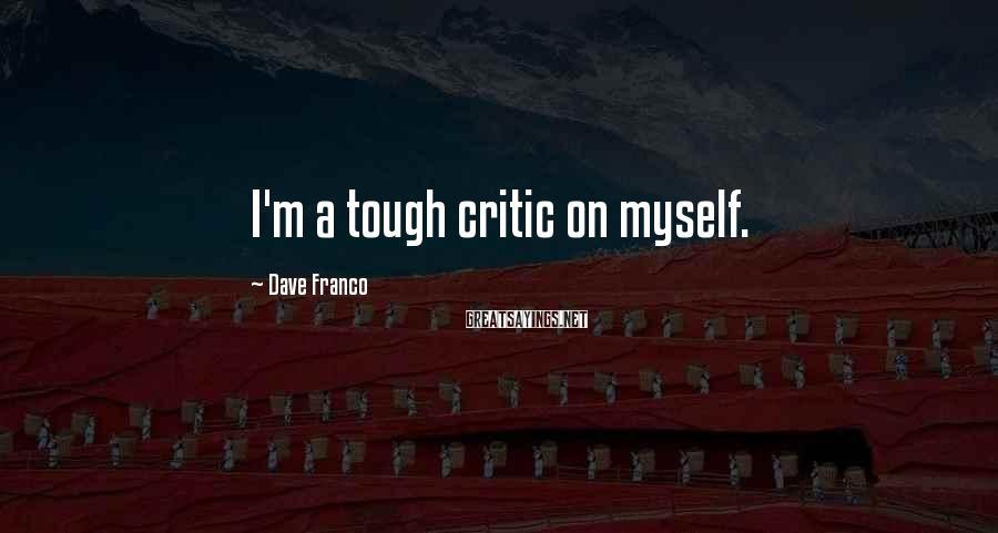 Dave Franco Sayings: I'm a tough critic on myself.