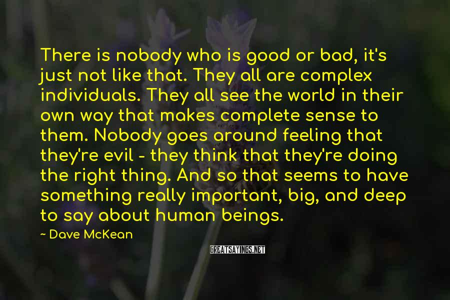 Dave McKean Sayings: There is nobody who is good or bad, it's just not like that. They all