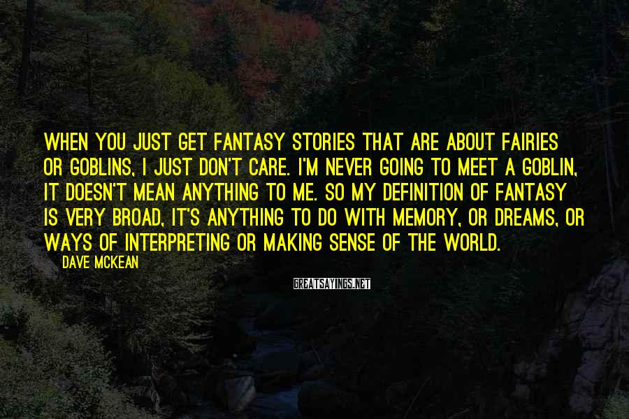 Dave McKean Sayings: When you just get fantasy stories that are about fairies or goblins, I just don't