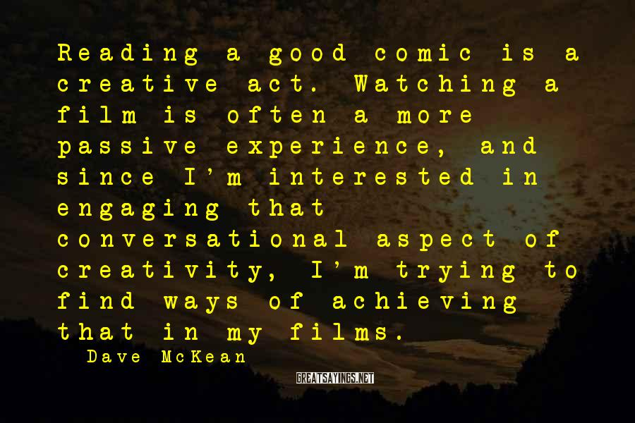 Dave McKean Sayings: Reading a good comic is a creative act. Watching a film is often a more