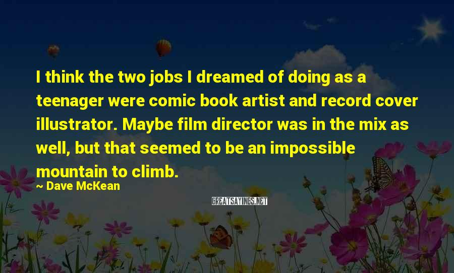 Dave McKean Sayings: I think the two jobs I dreamed of doing as a teenager were comic book