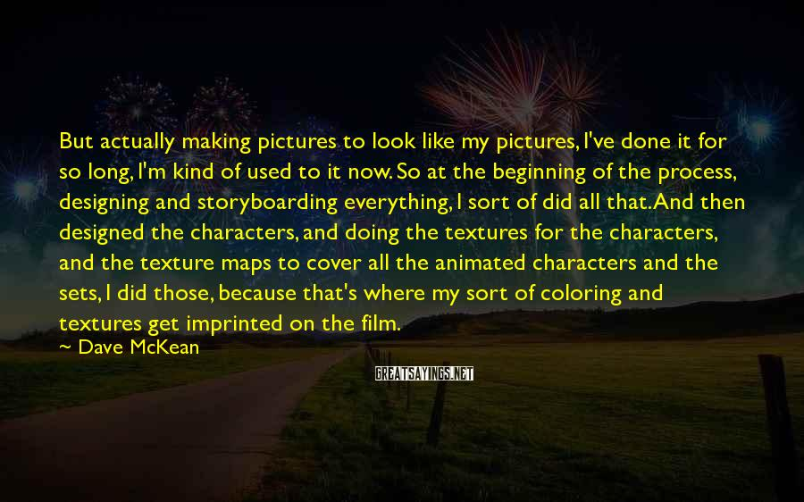 Dave McKean Sayings: But actually making pictures to look like my pictures, I've done it for so long,