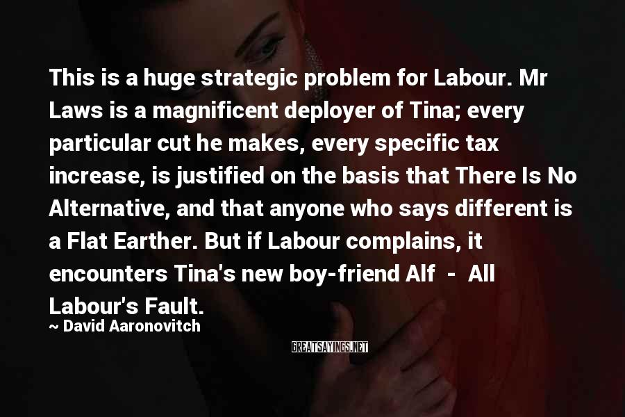 David Aaronovitch Sayings: This is a huge strategic problem for Labour. Mr Laws is a magnificent deployer of