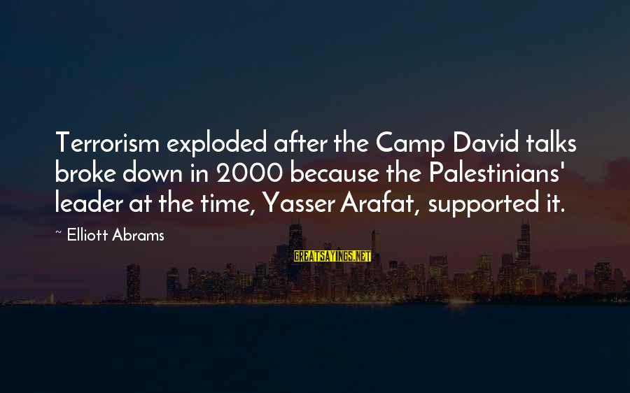 David Abrams Sayings By Elliott Abrams: Terrorism exploded after the Camp David talks broke down in 2000 because the Palestinians' leader