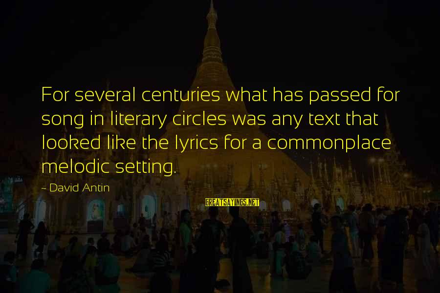 David Antin Sayings By David Antin: For several centuries what has passed for song in literary circles was any text that